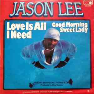 Jason Lee  - Love Is All I Need / Good Morning Sweet Lady