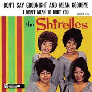 The Shirelles - Don't Say Goodnight And Mean Goodbye