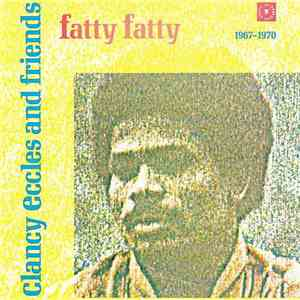 Various - Clancy Eccles And Friends - Fatty Fatty 1967 - 1970